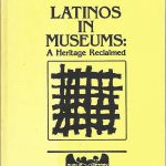 Latinos In Museums A Heritage Reclaimed